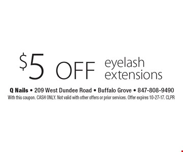 $5 off eyelash extensions. With this coupon. CASH ONLY. Not valid with other offers or prior services. Offer expires 10-27-17. CLPR