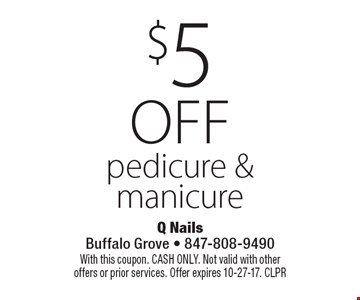 $5 off pedicure & manicure. With this coupon. CASH ONLY. Not valid with other offers or prior services. Offer expires 10-27-17. CLPR