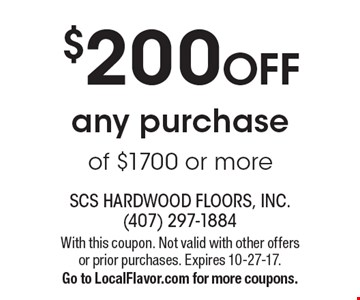 $200 OFF any purchase of $1700 or more. With this coupon. Not valid with other offers or prior purchases. Expires 10-27-17. Go to LocalFlavor.com for more coupons.