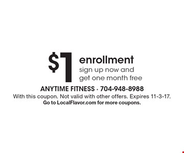$1enrollment sign up now and get one month free . With this coupon. Not valid with other offers. Expires 11-3-17. Go to LocalFlavor.com for more coupons.
