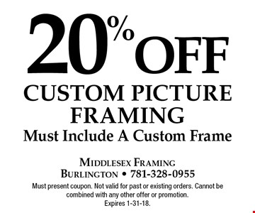 20% off Custom Picture Framing. Must Include A Custom Frame. Must present coupon. Not valid for past or existing orders. Cannot be combined with any other offer or promotion. Expires 1-31-18.