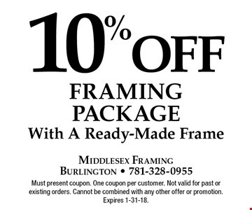 10% off Framing Package. With A Ready-Made Frame. Must present coupon. One coupon per customer. Not valid for past or existing orders. Cannot be combined with any other offer or promotion. Expires 1-31-18.