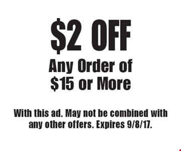 $2 off any order of $15 or more. With this ad. May not be combined with any other offers. Expires 9/8/17.