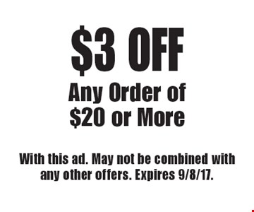 $3 off any order of $20 or more. With this ad. May not be combined with any other offers. Expires 9/8/17.