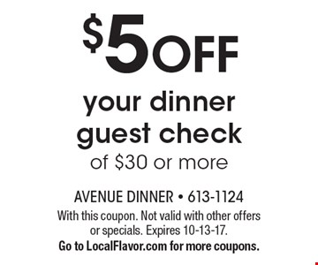 $5 off your dinner guest check of $30 or more. With this coupon. Not valid with other offers or specials. Expires 10-13-17.Go to LocalFlavor.com for more coupons.