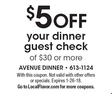 $5 OFF your dinner guest check of $30 or more. With this coupon. Not valid with other offers or specials. Expires 1-26-18. Go to LocalFlavor.com for more coupons.