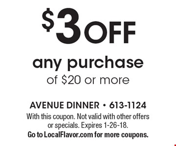 $3 OFF any purchase of $20 or more. With this coupon. Not valid with other offers or specials. Expires 1-26-18. Go to LocalFlavor.com for more coupons.