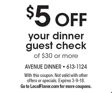 $5 OFF your dinner guest check of $30 or more. With this coupon. Not valid with other offers or specials. Expires 3-9-18. Go to LocalFlavor.com for more coupons.