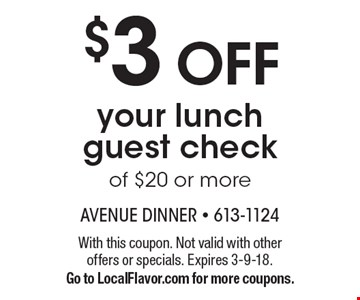 $3 OFF your lunch guest check of $20 or more. With this coupon. Not valid with other offers or specials. Expires 3-9-18. Go to LocalFlavor.com for more coupons.
