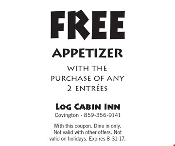 Free appetizer with the purchase of any 2 entrees. With this coupon. Dine in only. Not valid with other offers. Not valid on holidays. Expires 8-31-17.
