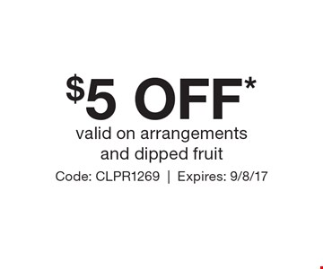 $5 off* valid on arrangements and dipped fruit. Code: CLPR1269. Expires: 9/8/17