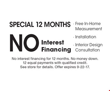 Special 12 Months NO Interest Financing. Free In-Home Measurement. 