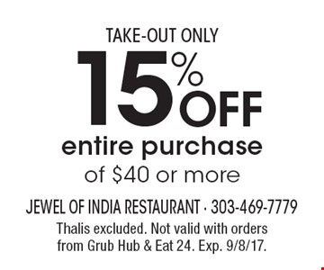 Take-Out Only 15% Off entire purchase of $40 or more. Thalis excluded. Not valid with orders from Grub Hub & Eat 24. Exp. 9/8/17.