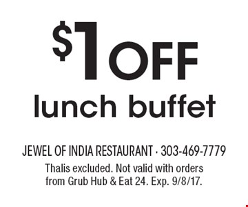 $1Off lunch buffet. Thalis excluded. Not valid with orders from Grub Hub & Eat 24. Exp. 9/8/17.