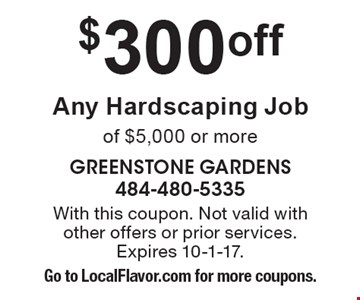 $300 Off Any Hardscaping Job of $5,000 or more. With this coupon. Not valid with other offers or prior services. Expires 10-1-17. Go to LocalFlavor.com for more coupons.