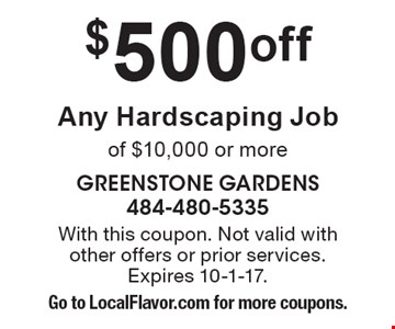 $500 Off Any Hardscaping Job of $10,000 or more. With this coupon. Not valid with other offers or prior services. Expires 10-1-17. Go to LocalFlavor.com for more coupons.