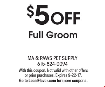 $5 OFF Full Groom. With this coupon. Not valid with other offers or prior purchases. Expires 9-22-17.Go to LocalFlavor.com for more coupons.