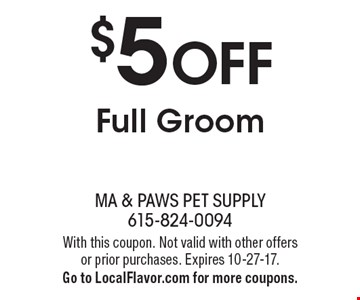 $5 OFF Full Groom. With this coupon. Not valid with other offers or prior purchases. Expires 10-27-17. Go to LocalFlavor.com for more coupons.