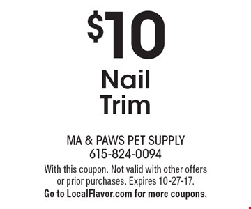 $10 Nail Trim. With this coupon. Not valid with other offers or prior purchases. Expires 10-27-17. Go to LocalFlavor.com for more coupons.