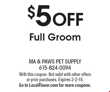 $5 OFF Full Groom. With this coupon. Not valid with other offers or prior purchases. Expires 2-2-18 .Go to LocalFlavor.com for more coupons.