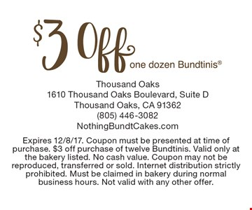 $3 off one dozen Bundtinis. Expires 12/8/17. Coupon must be presented at time of purchase. $3 off purchase of twelve Bundtinis. Valid only at the bakery listed. No cash value. Coupon may not be reproduced, transferred or sold. Internet distribution strictly prohibited. Must be claimed in bakery during normal business hours. Not valid with any other offer.
