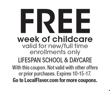 FREE week of childcare. Valid for new/full time enrollments only. With this coupon. Not valid with other offers or prior purchases. Expires 10-15-17. Go to LocalFlavor.com for more coupons.