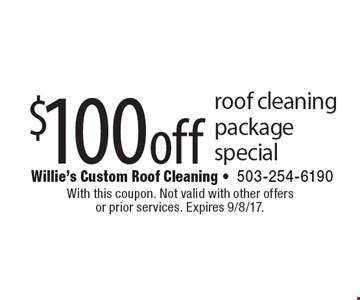 $100 off roof cleaning package special. With this coupon. Not valid with other offers or prior services. Expires 9/8/17.
