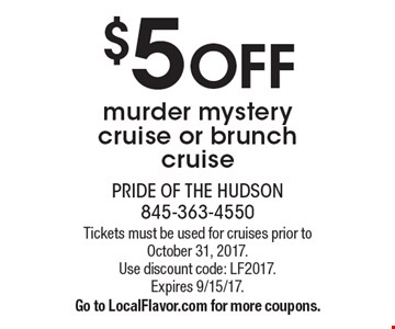 $5 OFF murder mystery cruise or brunch cruise. Tickets must be used for cruises prior to October 31, 2017. Use discount code: LF2017. Expires 9/15/17. Go to LocalFlavor.com for more coupons.