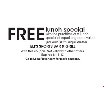 FREE lunch special with the purchase of a lunch special of equal or greater value (max value $8.29 - Wings Excluded). With this coupon. Not valid with other offers. Expires 8-18-17. Go to LocalFlavor.com for more coupons.