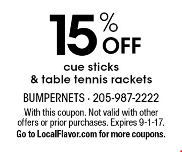 15% Off cue sticks & table tennis rackets. With this coupon. Not valid with other offers or prior purchases. Expires 9-1-17. Go to LocalFlavor.com for more coupons.