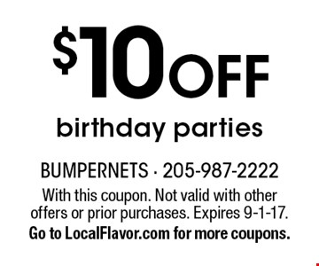 $10 Off birthday parties. With this coupon. Not valid with other offers or prior purchases. Expires 9-1-17. Go to LocalFlavor.com for more coupons.