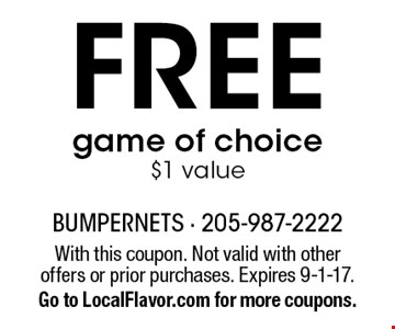 Free game of choice. $1 value. With this coupon. Not valid with other offers or prior purchases. Expires 9-1-17. Go to LocalFlavor.com for more coupons.
