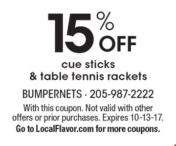 15% Off cue sticks & table tennis rackets. With this coupon. Not valid with other offers or prior purchases. Expires 10-13-17. Go to LocalFlavor.com for more coupons.