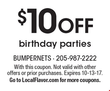 $10 Off birthday parties. With this coupon. Not valid with other offers or prior purchases. Expires 10-13-17. Go to LocalFlavor.com for more coupons.