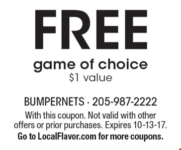 Free game of choice, $1 value. With this coupon. Not valid with other offers or prior purchases. Expires 10-13-17. Go to LocalFlavor.com for more coupons.