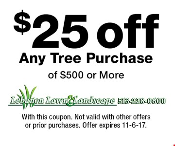 $25 off Any Tree Purchase of $500 or More. With this coupon. Not valid with other offers or prior purchases. Offer expires 11-6-17.