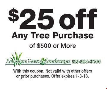 $25 off Any Tree Purchase of $500 or More. With this coupon. Not valid with other offers or prior purchases. Offer expires 1-8-18.