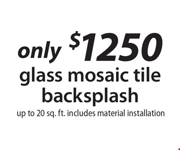 Only $1250 Glass Mosaic Tile Backsplash. Up to 20 sq. ft. Includes material installation.