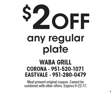 $2 Off any regular plate. Must present original coupon. Cannot be combined with other offers. Expires 9-22-17.