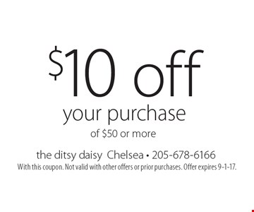$10 off your purchase of $50 or more. With this coupon. Not valid with other offers or prior purchases. Offer expires 9-1-17.