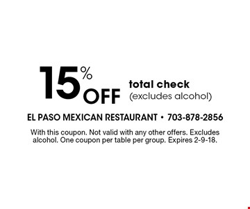 15% off total check (excludes alcohol). With this coupon. Not valid with any other offers. Excludes alcohol. One coupon per table per group. Expires 2-9-18.