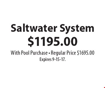 $1195.00 Saltwater System . With Pool Purchase - Regular Price $1695.00 Expires 9-15-17.