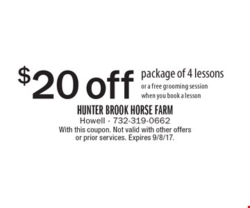 $20 off package of 4 lessons or a free grooming session when you book a lesson. With this coupon. Not valid with other offers or prior services. Expires 9/8/17.