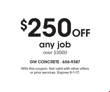 $250 OFF any job over $3000. With this coupon. Not valid with other offers or prior services. Expires 9-1-17.