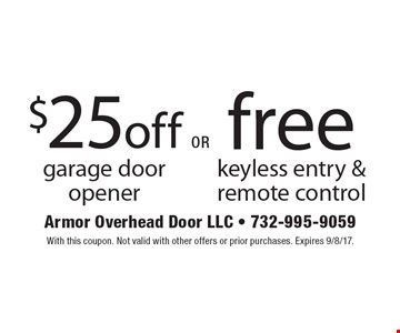 $25 off garage door opener. Free keyless entry & remote control. With this coupon. Not valid with other offers or prior purchases. Expires 9/8/17.