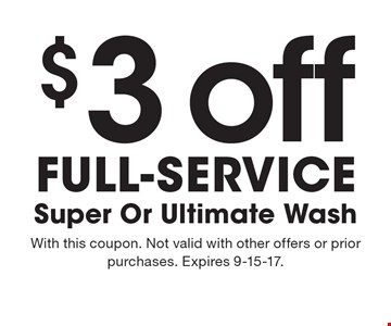 $3 off Full-service Super Or Ultimate Wash. With this coupon. Not valid with other offers or prior purchases. Expires 9-15-17.