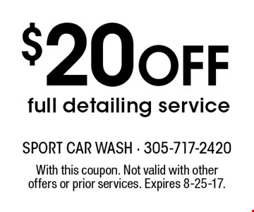 $20 Off full detailing service. With this coupon. Not valid with other offers or prior services. Expires 8-25-17.