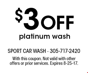 $3 Off platinum wash. With this coupon. Not valid with other offers or prior services. Expires 8-25-17.