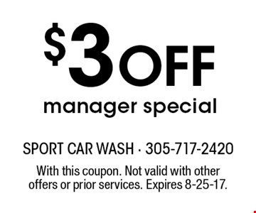 $3 Off manager special. With this coupon. Not valid with other offers or prior services. Expires 8-25-17.