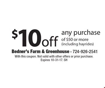 $10 off any purchase of $50 or more (including hayrides). With this coupon. Not valid with other offers or prior purchase. Expires 10-31-17. SH